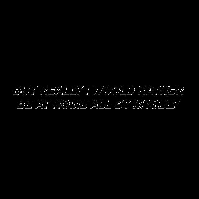 #aesthetic #aesthetictext #interesting #quotes&sayings #quotesandsayings #quotes #sayings #sadness #butlwouldratherbeathomeallbymyself #freetoedit