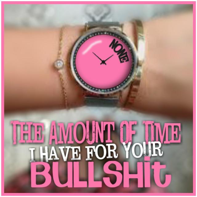 #meme #humor #quotes & sayings #sarcastic #sarcasm #bullshit #watch #time #funny  #freetoedit #pink