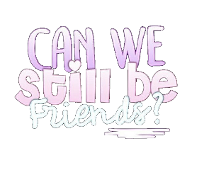 can we still be friends freetoedit
