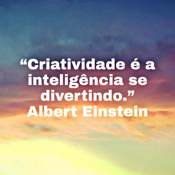 Criatividade é A Inteligência Se Divertindo Albert