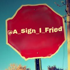 a_sign_i_fried