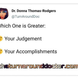 judgement accomplishments drdonnaquote twitter turnaroundtweet graphics graphtography realleader realleaders realleadership becomearealleader bearealleader theturnaround theturnarounddoctor turnaroundeffect theturnaroundeffect turnarounddoctor graphicdesign drdonna drdonnathomasrodgers