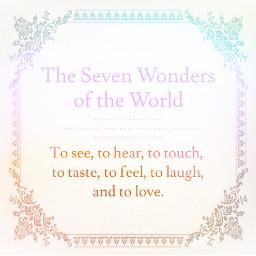 sevenwonders sevenwondersofworld see hear feel laugh taste love